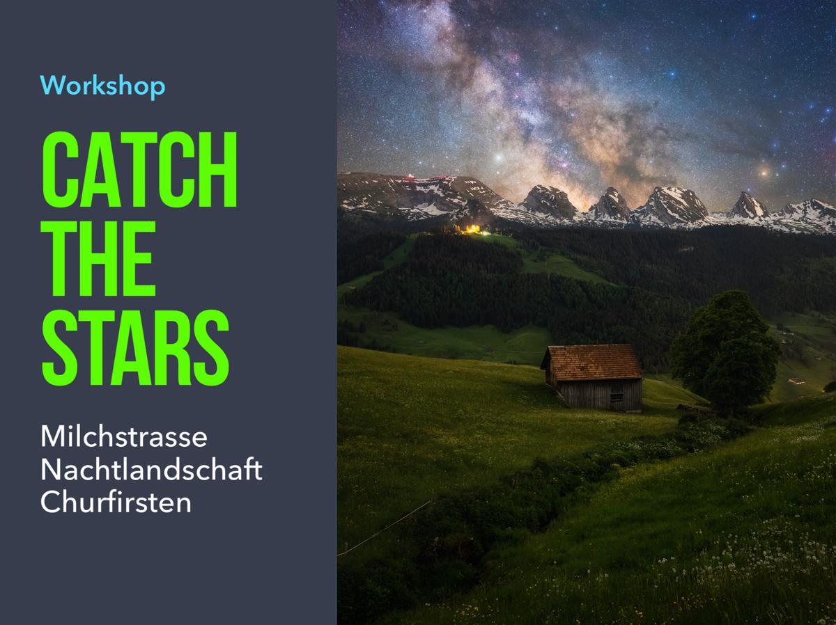 Workshop Milchstrasse Nachtlandschaft Catch The Stars Churfirsten