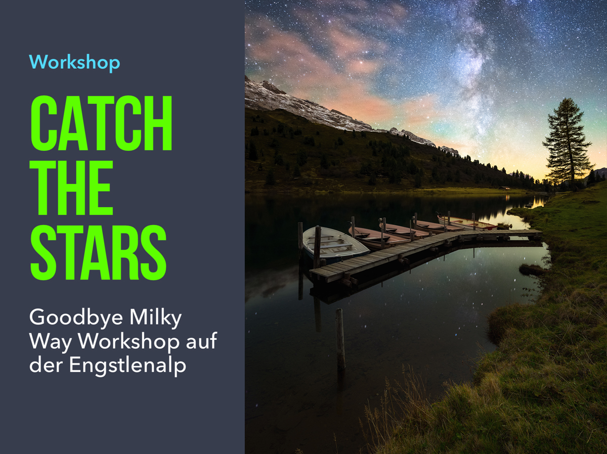 Workshop Milchstrasse Nachtlandschaft Catch The Stars Engstlenalp